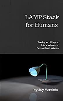 LAMP Stack for Humans: How to turn a laptop into a web server on your local network by [Jay Versluis, Julia Versluis]