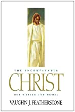 The Incomparable Christ: Our Master and Model