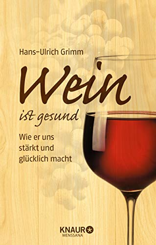 Wein ist gesund: Wie er uns stärkt und glücklich macht