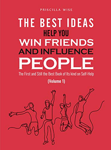 The Best Ideas help You Win Friends and Influence People: The First and Still the Best Book of Its kind on Self-Help (Volume 1) (English Edition)