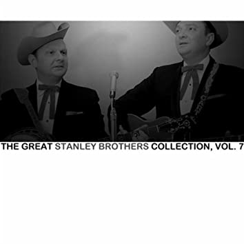 The Great Stanley Brothers Collection, Vol. 7