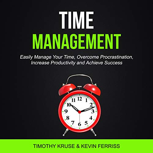 Time Management: Easily Manage Your Time, Overcome Procrastination, Increase Productivity and Achieve Success cover art