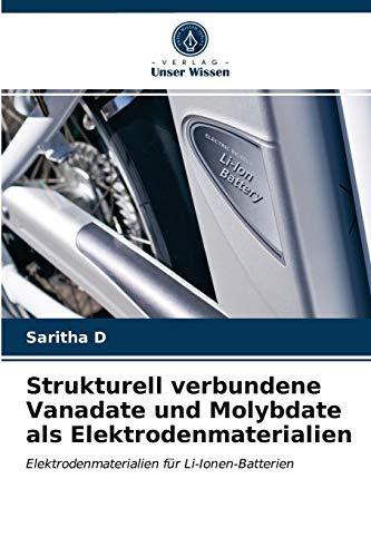 Strukturell verbundene Vanadate und Molybdate als Elektrodenmaterialien: Elektrodenmaterialien für Li-Ionen-Batterien