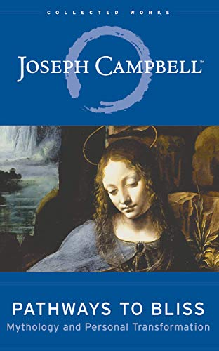 Pathways to Bliss: Mythology and Personal Transformation (The Collected Works of Joseph Campbell) (English Edition)