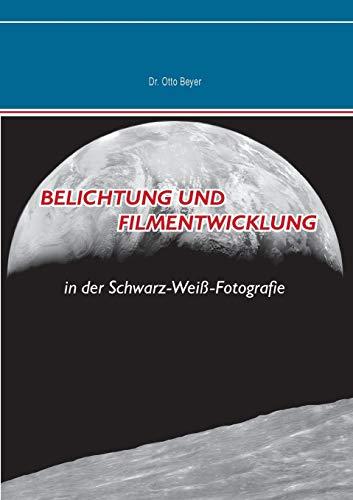 Belichtung und Filmentwicklung: in der Schwarz-Weiß-Fotografie: in der Schwarz-Wei-Fotografie