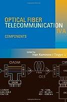 Optical Fiber Telecommunications IV-A, Volume A, Fourth Edition: Components (Optics and Photonics)