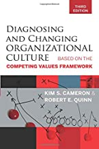Diagnosing and Changing Organizational Culture, Third Edition: Based on the Competing Values Framework