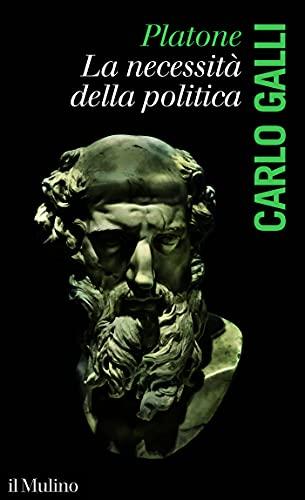 Platone, la necessità della politica (Intersezioni) (Italian Edition)