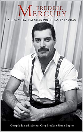 Freddie Mercury: A Sua Vida, Em Suas Próprias Palavras