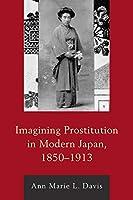 Imagining Prostitution in Modern Japan, 1850-1913