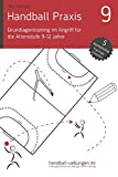 Handball Praxis 9 - Grundlagentraining im Angriff für die Altersstufe 9-12 Jahre (handball-uebungen.de / Praxis, Band 9)