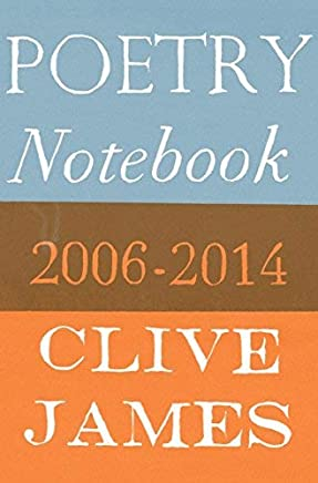 Poetry Notebook: 2006-2014 by Clive James(1905-07-04)