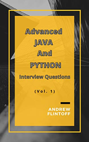 Advanced JAVA And PYTHON: Top 200 Interview Questions About Java and Python Front Cover