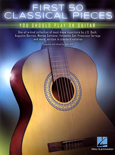 First 50 Classical Pieces You Should Play On Guitar: Noten, Sammelband für Gitarre