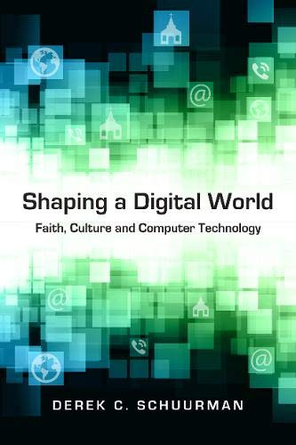 Compare Textbook Prices for Shaping a Digital World: Faith, Culture and Computer Technology  ISBN 9780830827138 by Schuurman, Derek C.