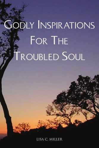 Book: Godly Inspirations For The Troubled Soul by Lisa C Miller
