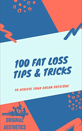 100 Fat Loss Tips & Tricks to Achieve Your Dream Physique (English Edition)
