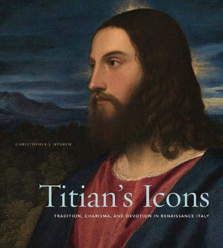 Titian's Icons: Tradition, Charisma, and Devotion in Renaissance Italy