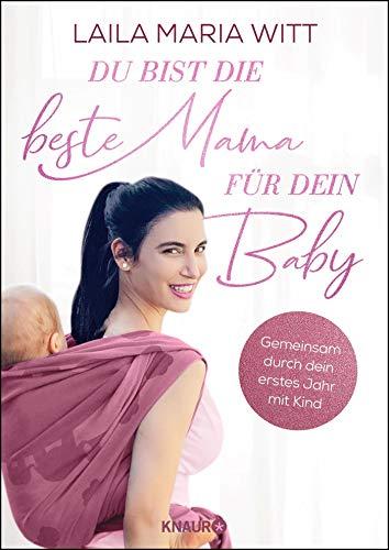 Du bist die beste Mama für dein Baby: Gemeinsam durch dein erstes Jahr mit Kind (Die Bindung zum Baby von Geburt an stärken: Der Ratgeber für alle Mamas)