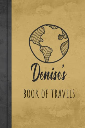 Denise's Book Of Travels: Personalized Name Journal for Denise / Brown Lined Notebook /Birthday Gift for Woman and Girls/ Planner for Moms for Daughter,120 Pages