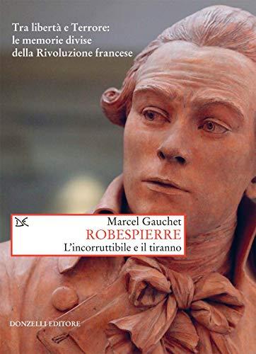 Robespierre. L'incorruttibile e il tiranno