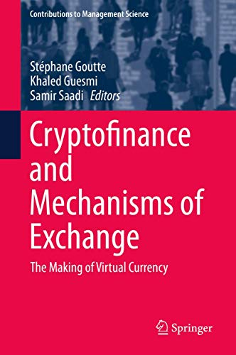 Cryptofinance and Mechanisms of Exchange: The Making of Virtual Currency (Contributions to Management Science)