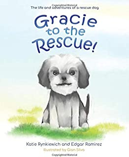 Gracie to the Rescue!: The life and adventures of a rescue dog