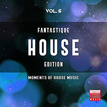 Fantastique House Edition, Vol. 6 (Moments Of House Music)