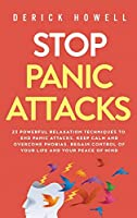 Stop Panic Attacks: 23 Powerful Relaxation Techniques to End Panic Attacks, Keep Calm and Overcome Phobias. Regain Control of Your Life and Your Peace of Mind