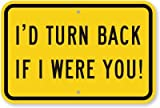 """SmartSign 12 x 18 inch """"I'd Turn Back If I Were You!"""" Funny Wrong Way Metal Sign, 63 mil Aluminum, 3M Laminated High-Intensity Grade Reflective Material, Black and Yellow"""