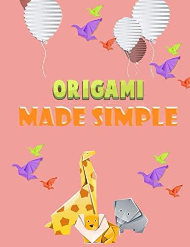 Origami Made Simple: Un libro con el que el lector aprenderá a hacer, paso a paso, con todas las ilustraciones necesarias, hasta 41 modelos distintos ... y siempre de una manera fácil y divertida.