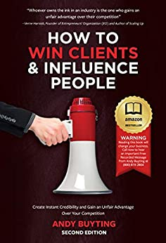 How to Win Clients & Influence People: Create Instant Credibility and Gain an Unfair Advantage Over Your Competition by [Andy Buyting]