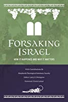 Forsaking Israel: How It Happened and Why It Matters