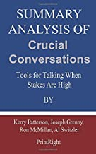 Summary Analysis Of Crucial Conversations: Tools for Talking When Stakes Are High By Kerry Patterson, Joseph Grenny, Ron M...