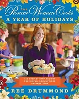 Ree Drummond: The Pioneer Woman Cooks : A Year of Holidays: 140 Step-By-Step Recipes for Simple, Scrumptious Celebrations (Hardcover); 2013 Edition