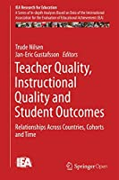 Teacher Quality, Instructional Quality and Student Outcomes: Relationships Across Countries, Cohorts and Time (IEA Research for Education, 2)