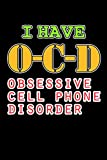 I Have OCD Obsessive Cell Phone Disorder: Funny Obsessed With My Cell Phone Journal (Gifts for My Wife from Husband)