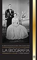 El príncipe Felipe e Isabel II del Reino Unido: La biografía - Larga vida a Su Majestad, la Corona Británica y el retrato del matrimonio real de 73 años (Reales)