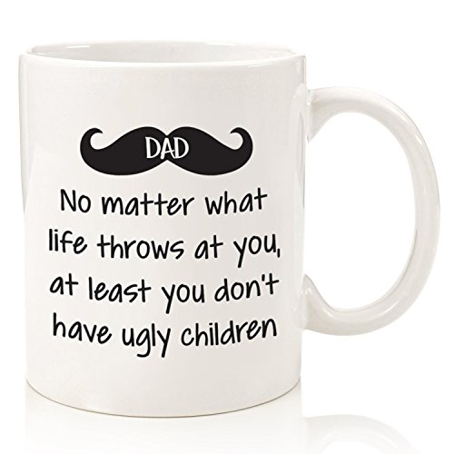 Dad No Matter What/Ugly Children Funny Coffee Mug - Best...