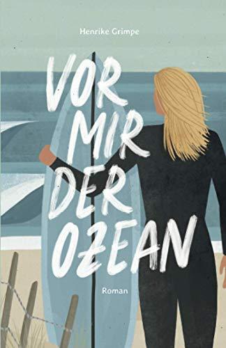 Vor mir der Ozean: Wie ich nach Wellen suchte und mich selbst fand