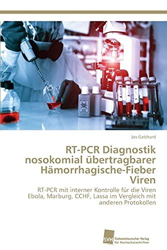 RT-PCR Diagnostik nosokomial übertragbarer Hämorrhagische-Fieber Viren: RT-PCR mit interner Kontrolle für die Viren Ebola, Marburg, CCHF, Lassa im Vergleich mit anderen Protokollen