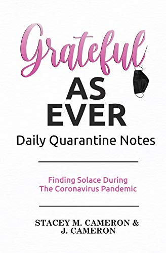 Grateful as Ever Daily Quarantine Notes: Finding Solace During The Coronavirus Pandemic