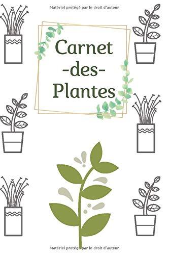 Carnet des Plantes: carnet du jardinier pour les plantes d'intérieures et d'extérieures   mes plantes avec fiches à remplir avec espace étiquette (nom ... encart photo   Format très pratique