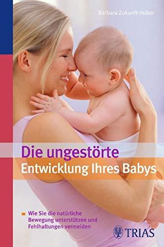 Die ungestörte Entwicklung Ihres Babys: Wie Sie die natürliche Bewegung unterstützen und Fehlhaltungen vermeiden