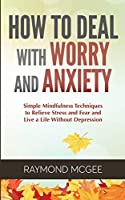 How to Deal With Worry and Anxiety