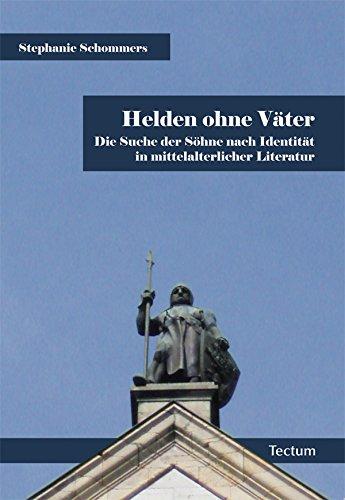 Helden ohne Väter: Die Suche der Söhne nach Identität in mittelalterlicher Literatur