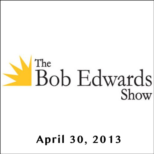 The Bob Edwards Show, Megan Marshall, April 30, 2013 audiobook cover art