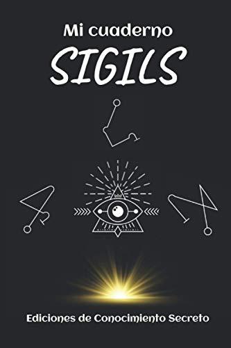Mi cuaderno SIGILS: El pequeño ritual mágico práctico para iniciarte en la creación de tus SIGILS