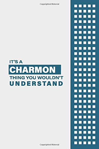 IT'S A CHARMON THING YOU WOULDN'T UNDERSTAND: Lined Notebook / Journal Gift, 6x9, Soft Cover, 120 Pages, Glossy Finish