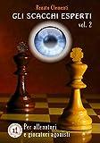 Gli Scacchi Esperti vol.II: Corso completo per giocatori agonisti e allenatori: Volume 2